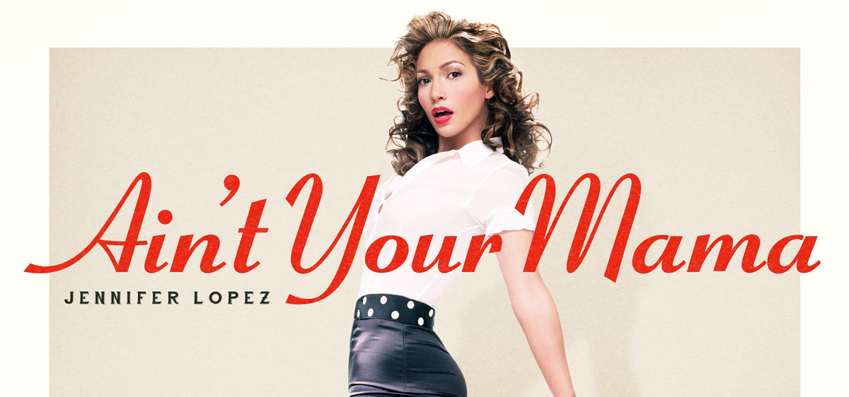 Jennifer Lopez's 'Ain't Your Mama' – Full Song & Lyrics